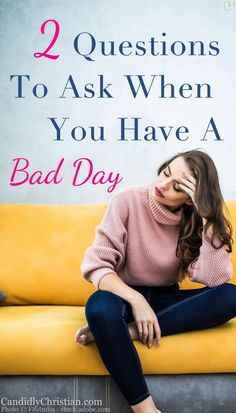 2 questions to ask when you have a bad day http://candidlychristian.com/bad-day/