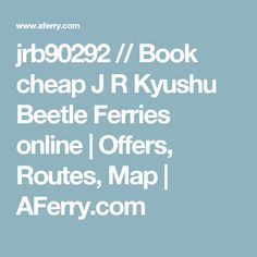 jrb90292 // Book cheap J R Kyushu Beetle Ferries online | Offers, Routes, Map | AFerry.com