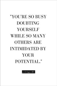 """""""You're so busy doubting yourself while other people are intimidated by your. - quotes quotes about life quotes about love quotes for teens quotes for work quotes god quotes motivation Motivacional Quotes, Great Quotes, Quotes To Live By, Love Your Life Quotes, Doubt Quotes, Better Life Quotes, Being Busy Quotes, Quotes About Doubt, Busy Life Quotes"""