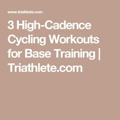 3 High-Cadence Cycling Workouts for Base Training | Triathlete.com