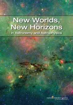 New Worlds, New Horizons in Astronomy and Astrophysics (2010). Free PDF download available at http://nap.edu/c?12951.