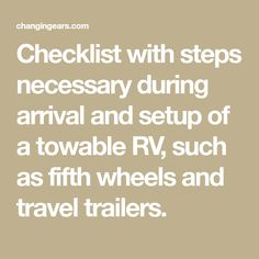 Checklist with steps necessary during arrival and setup of a towable RV, such as fifth wheels and travel trailers.