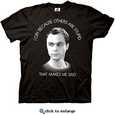 Big Bang Theory Sheldon I Cry Because Others Are Stupid Black Adult T-shirt