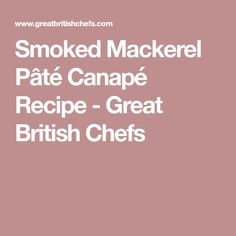 Smoked Mackerel Pâté Canapé Recipe - Great British Chefs