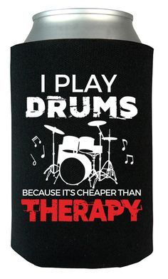 I play drums because it's cheaper than therapy The ultimate can cooler for anyone who loves drums! Order yours today. Take advantage of our Low Flat Rate Shipping - order 2 or more and save. - Printed