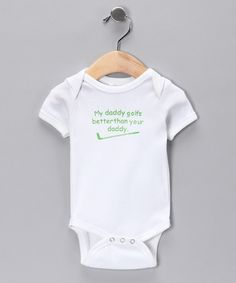 Take a look at this White My Daddy Golfs Better Bodysuit - Infant by Swinging on a Star on #zulily today!