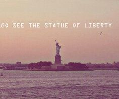 Go see the statue of liberty | U.S.A