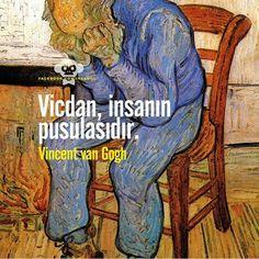 Vicdan, insanın pusulasıdır.  - Vincent van Gogh