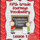 This packet contains vocabulary journal  pages for lesson 1 of the Journeys reading series for fifth grade.  Words in this lesson are vocabulary wo...