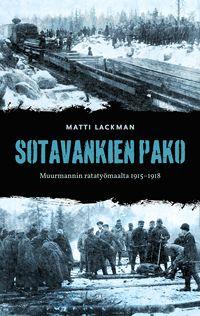 Matti Lackman: Sotavankien pako. Muurmannin ratatyömaalta 1915-1918 (2012)