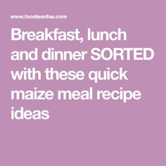 Breakfast, lunch and dinner SORTED with these quick maize meal recipe ideas Tomato Relish, Tomato Chutney, Tinned Tomatoes, Cherry Tomatoes, Lunches And Dinners, Meals, African Theme, Pizza Ingredients, Breakfast Cups