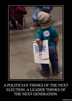 A politician thinks of the next election. A leader thinks of the next generation.