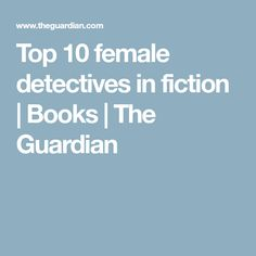 Top 10 female detectives in fiction | Books | The Guardian