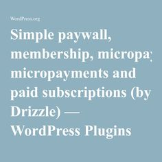 Simple paywall, membership, micropayments and paid subscriptions (by Drizzle) — WordPress Plugins