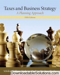 Solutions Manual for Taxes & Business Strategy 5th edition download answer key, test bank, solutions manual, instructor manual, resource manual, laboratory manual, instructor guide, case solutions