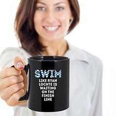 Amazon.com: Swimming Coffee Mug Gift - Swim like Ryan Lochte is waiting on the finish line Swimmer gift 11oz Black: Kitchen & Dining