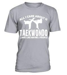 All I Care About Is Taekwondo Shirt T Shirt