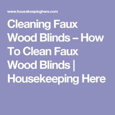 Cleaning Faux Wood Blinds – How To Clean Faux Wood Blinds Types Of Window Treatments, Faux Wood Blinds, Shades Blinds, Window Cleaner, Blackout Curtains, Housekeeping, Household, Cleaning, Remedies