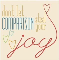 Elsewhere: Comparison is the thief of joy. So.