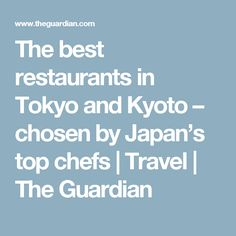 The best restaurants in Tokyo and Kyoto – chosen by Japan's top chefs   Travel   The Guardian