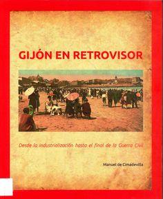 Para saber si está disponible en la biblioteca, pincha a continuación http://absys.asturias.es/cgi-abnet_Bast/abnetop?ACC=DOSEARCH&xsqf01=gijon+retrovisor+industrializacion+guerra+cimadevilla