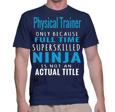 Physical Trainer Only Because Full Time Superskilled Ninja Is Not Actual Title T-Shirt