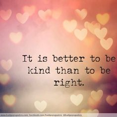 It-is-better-to-be-kind-than-to-be-right.jpg 500×500 pixels