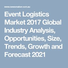 Event Logistics Market 2017 Global Industry Analysis, Opportunities, Size, Trends, Growth and Forecast 2021