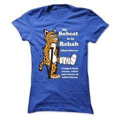 My Bobcat is in Rehab T-Shirts, Hoodies, Sweatshirts, Tee Shirts (19$ ==> Shopping Now!)