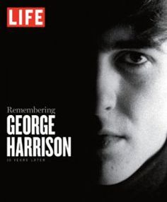 Remembering GEORGE HARRISON - By the editors of LIFE, written by Robert Sullivan