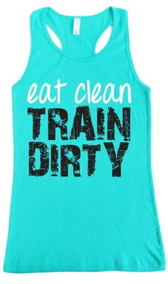 Eat Clean TRAIN DIRTY  Teal #Workout #Tank Top -- By #NobullWomanApparel, for only $24.99! Click here to buy http://nobullwoman-apparel.com/collections/fitness-tanks-workout-shirts/products/eat-clean-train-dirty-teal