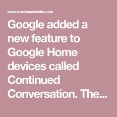 Google added a new feature to Google Home devices called Continued Conversation. The feature allows you to ask your Google Home follow-up questions without having to use the wake word every time. Google Home, Conversation, Ads