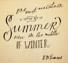 I love winter, but I'm definitely a summer person so... this quote is really important for me. It's the way I survive after 4 or 5 long+cold months...:)