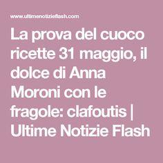 La prova del cuoco ricette 31 maggio, il dolce di Anna Moroni con le fragole: clafoutis | Ultime Notizie Flash