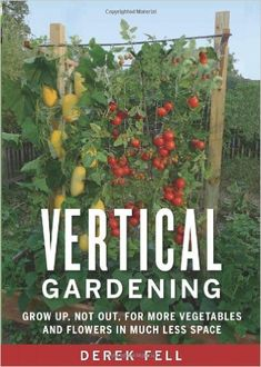 Vertical Gardening: Grow Up, Not Out, for More Vegetables and Flowers in Much Less Space: Derek Fell $21.84 on amazon
