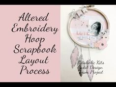Altered Embroidery Hoop Layout Process - Kitaholic Kits Guest DT Project