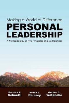 Personal leadership : making a world of difference : a methodology of two principles and six practices