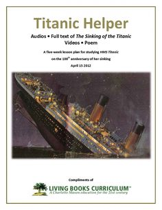 Free Titanic Unit Study including Five-Week My daughter needs this, with her new interest with Titanic and how ships sink. Lesson Plan