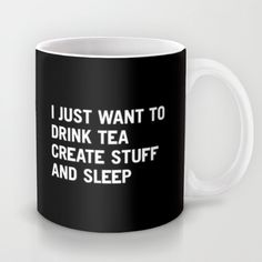 Because Sundays were made for this and it pretty much sums me up today. :: I just want to drink tea create stuff and sleep mug