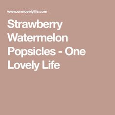 Strawberry Watermelon Popsicles - One Lovely Life Strawberry Margarita Cupcakes, Watermelon Popsicles, Strawberry Filling, Strawberry Syrup, Pure Maple Syrup, Lime Juice, Fruit Recipes, Dessert Recipes, Desserts