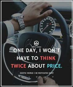 One Day I won't have to think twice about price  -- For More Quotes Follow @idiotic.world  -- #money #motivation #success #cash #wealth #grind #lifestyle #business #entrepreneur #luxury #moneymaker #work #successful #hardwork #life #hardworkpaysoff #businessman #passion #millionaire #love #networkmarketing #businessowner #motivational #desire #entrepreneurship #stacks #entrepreneurs #smile #idiotic_world #instagood