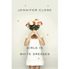 Girls in White Dresses, by Jennifer Close