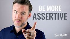 How To Be More Assertive Without Being A Jerk The Distilled Man Assertiveness Confidence Building Skills