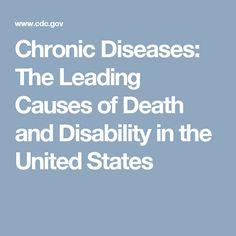 Chronic Diseases: The Leading Causes of Death and Disability in the United States