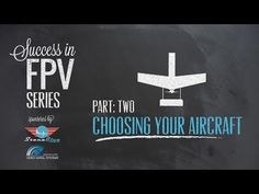 Success in FPV part:2 - Choosing Your Aircraft - YouTube