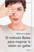 El método Bates para mejorar la visión sin gafas William H. Bates
