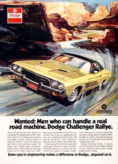 1973 Dodge Challenger Rallye Edition vintage ad. Wanted: Men who can handle a real road machine. A no nonsense road machine that grabs a rough, winding stretch of road and holds on. A special kind of road machine for a special breed of men.