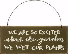 "Gardening Sign ""We are so excited about our garden, we wet our plants!"" is a great gift for the gardener friend! Available online and in our shop."