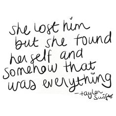 She lost him but she found herself and somehow that was everything - Taylor Swift by goodgirlfaith