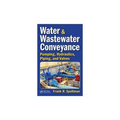 Water and Wastewater Conveyance : Pumping, Hydraulics, Piping, and Valves (Hardcover) (Frank R.